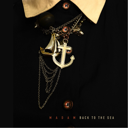 REVIEW OF MADAM'S 'BACK TO THE SEA'